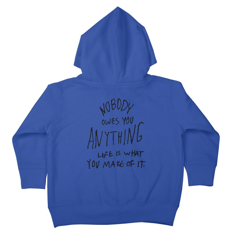 Nobody Owes You Anything T-shirt Kids Toddler Zip-Up Hoody by MadeByBono