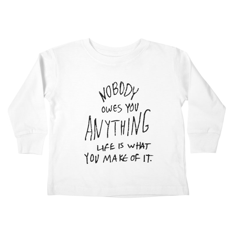 Nobody Owes You Anything T-shirt Kids Toddler Longsleeve T-Shirt by MadeByBono