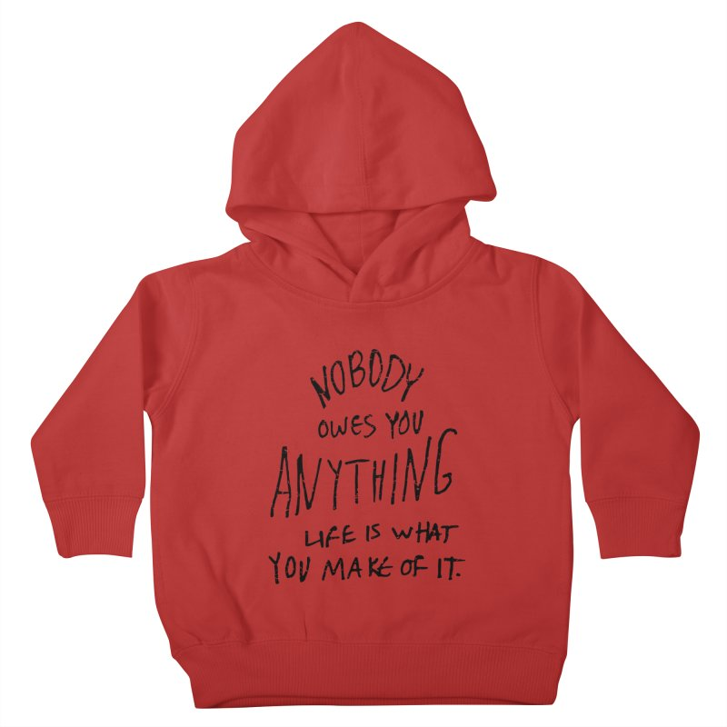 Nobody Owes You Anything T-shirt Kids Toddler Pullover Hoody by MadeByBono