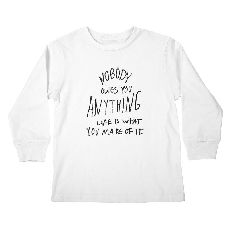 Nobody Owes You Anything T-shirt Kids Longsleeve T-Shirt by MadeByBono