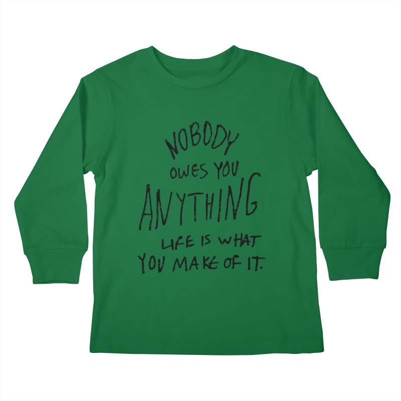 Nobody Owes You Anything T-shirt Kids Longsleeve T-Shirt by MadeByBono