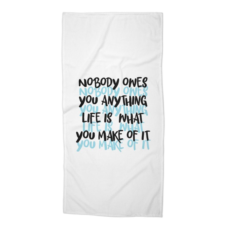 Nobody Owes You Anything T-shirt Accessories Beach Towel by MadeByBono