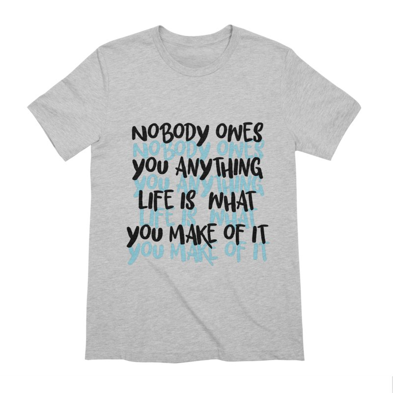 Nobody Owes You Anything T-shirt Men's Extra Soft T-Shirt by MadeByBono