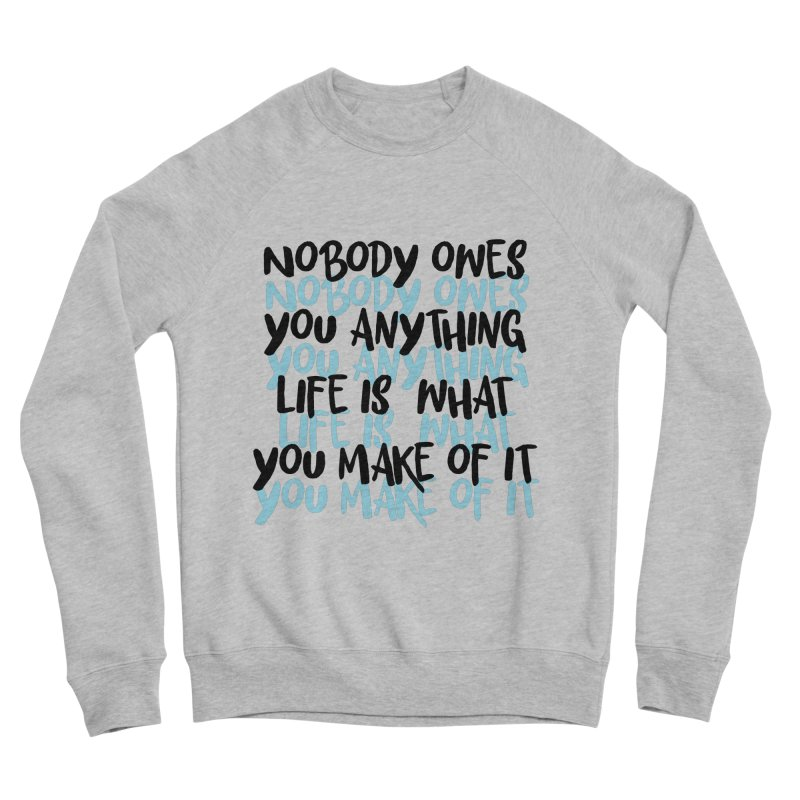 Nobody Owes You Anything T-shirt Women's Sponge Fleece Sweatshirt by MadeByBono