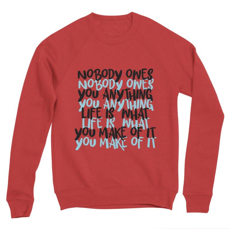 Nobody Owes You Anything T-shirt Women's Sponge Fleece Sweatshirt by MadeByBono
