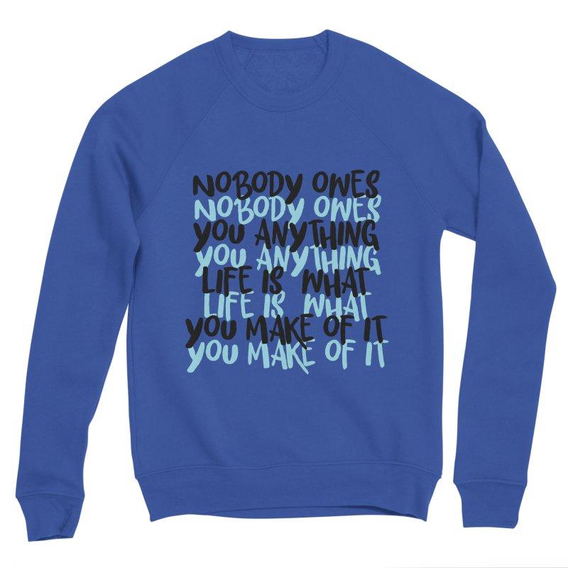 Nobody Owes You Anything T-shirt Men's Sponge Fleece Sweatshirt by MadeByBono