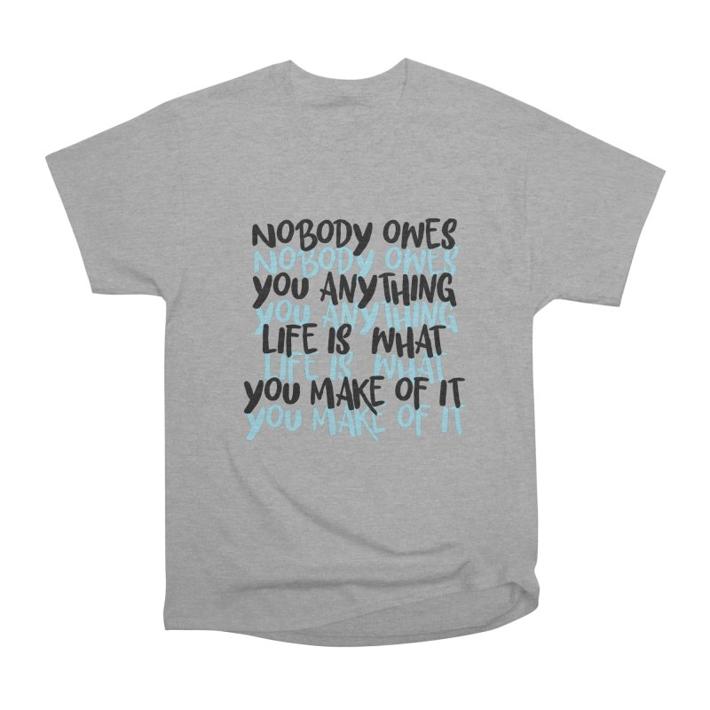 Nobody Owes You Anything T-shirt Women's Heavyweight Unisex T-Shirt by MadeByBono