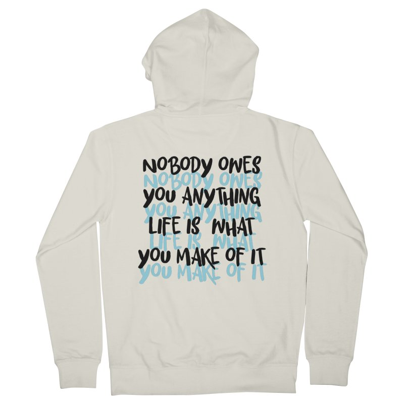 Nobody Owes You Anything T-shirt Women's French Terry Zip-Up Hoody by MadeByBono