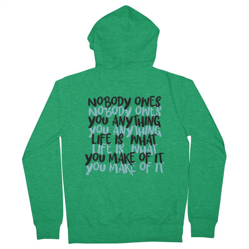 Nobody Owes You Anything T-shirt Men's French Terry Zip-Up Hoody by MadeByBono