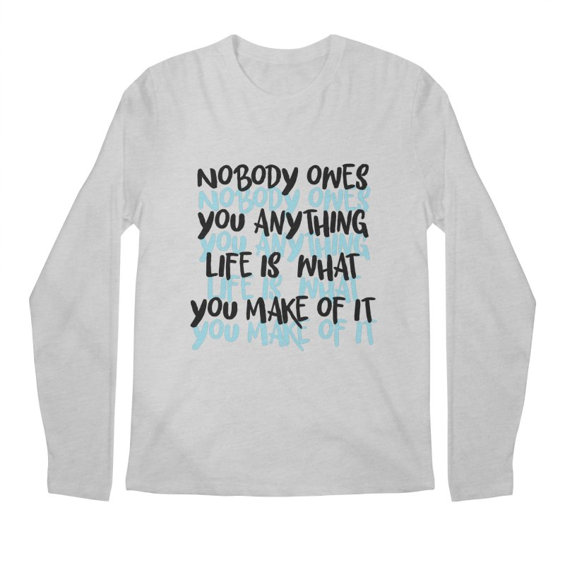 Nobody Owes You Anything T-shirt Men's Regular Longsleeve T-Shirt by MadeByBono