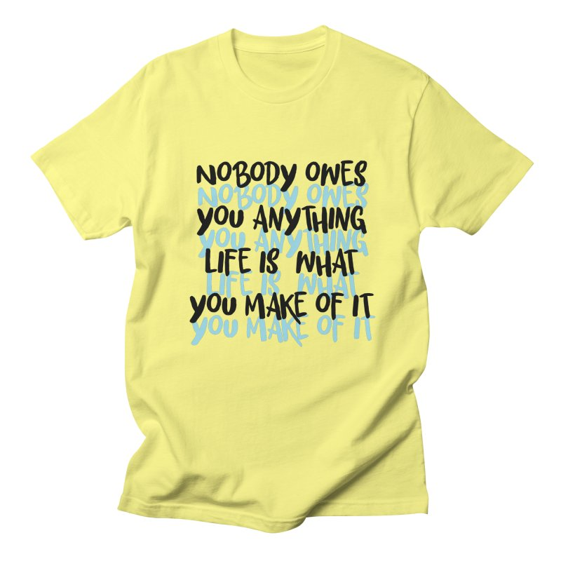 Nobody Owes You Anything T-shirt Men's T-Shirt by MadeByBono