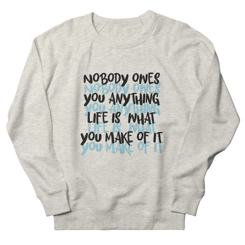 Nobody Owes You Anything T-shirt Women's French Terry Sweatshirt by MadeByBono