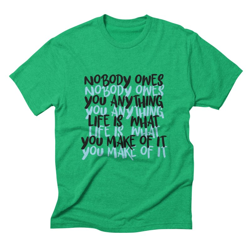 Nobody Owes You Anything T-shirt Men's Triblend T-Shirt by MadeByBono