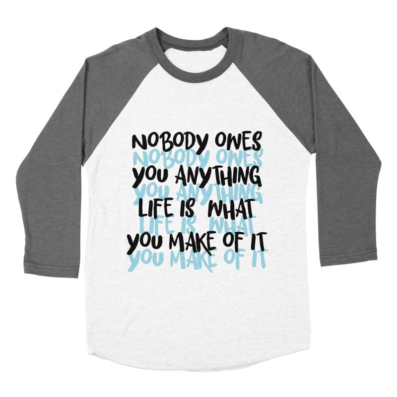 Nobody Owes You Anything T-shirt Men's Baseball Triblend Longsleeve T-Shirt by MadeByBono