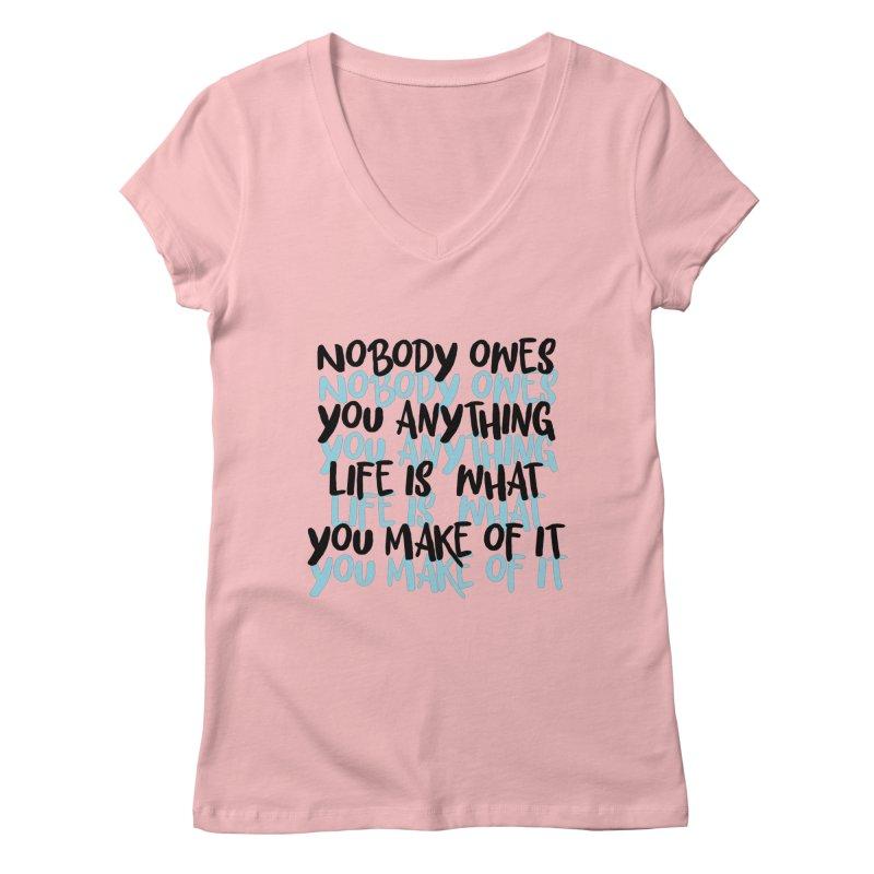 Nobody Owes You Anything T-shirt Women's Regular V-Neck by MadeByBono
