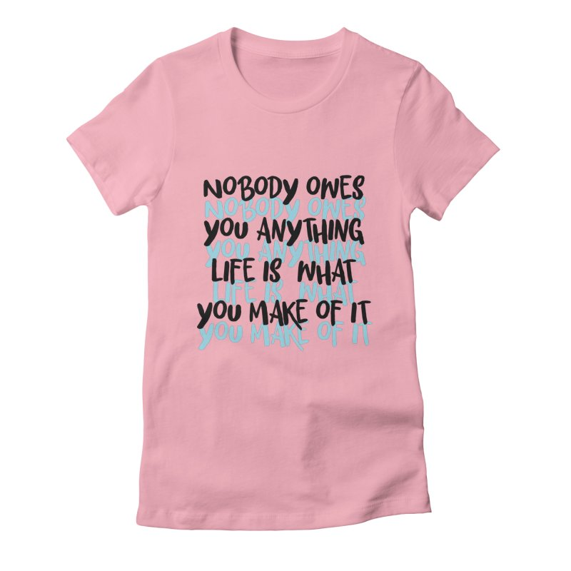 Nobody Owes You Anything T-shirt Women's Fitted T-Shirt by MadeByBono