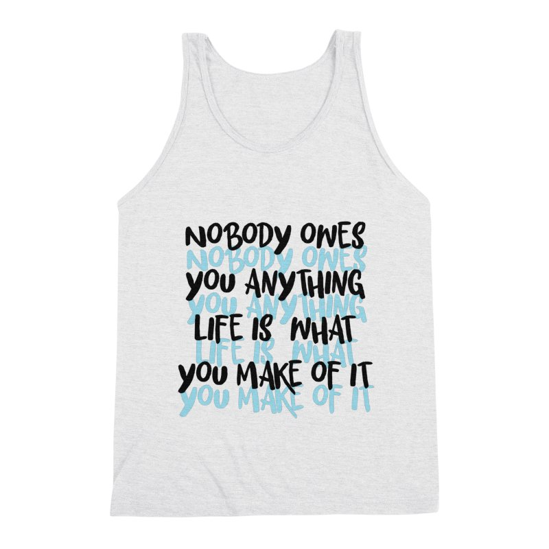 Nobody Owes You Anything T-shirt Men's Triblend Tank by MadeByBono