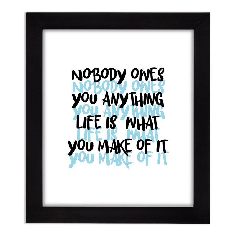 Nobody Owes You Anything T-shirt Home Framed Fine Art Print by Made By Bono