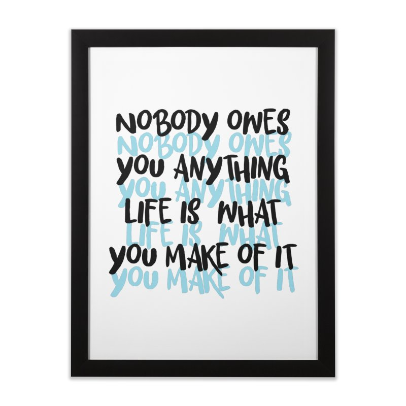 Nobody Owes You Anything T-shirt Home Framed Fine Art Print by MadeByBono