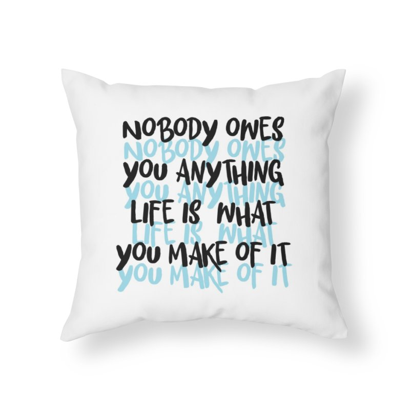 Nobody Owes You Anything T-shirt Home Throw Pillow by MadeByBono