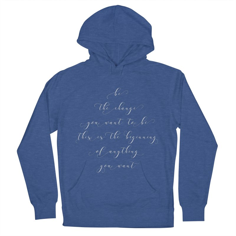 Be The Change You Want to Be T-shirt Men's French Terry Pullover Hoody by MadeByBono
