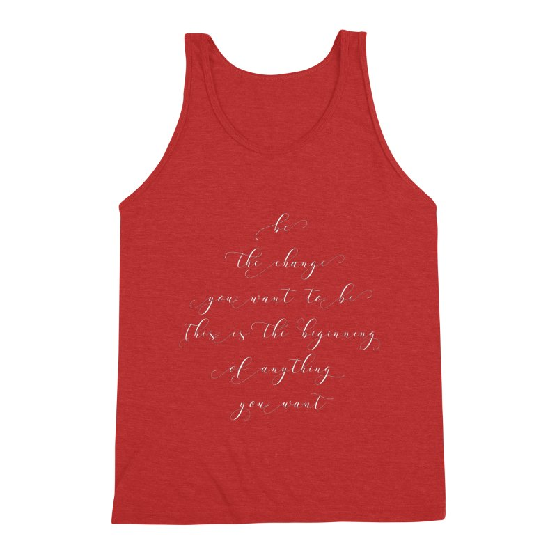 Be The Change You Want to Be T-shirt Men's Triblend Tank by MadeByBono