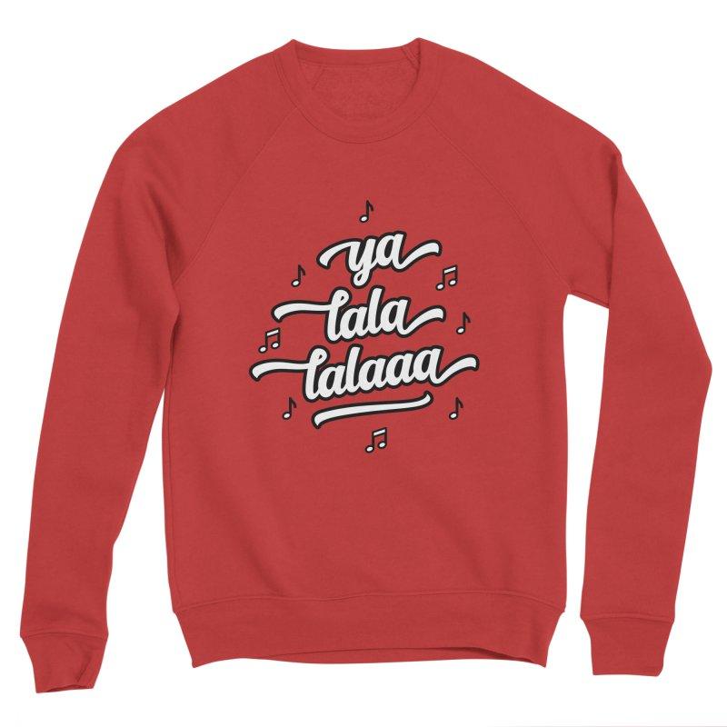 Ya Lala Lalaaa T-shirt Women's Sponge Fleece Sweatshirt by MadeByBono