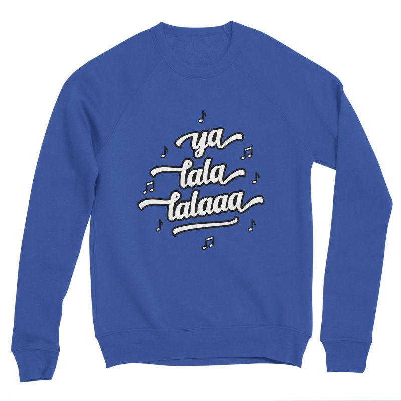 Ya Lala Lalaaa T-shirt Men's Sponge Fleece Sweatshirt by MadeByBono