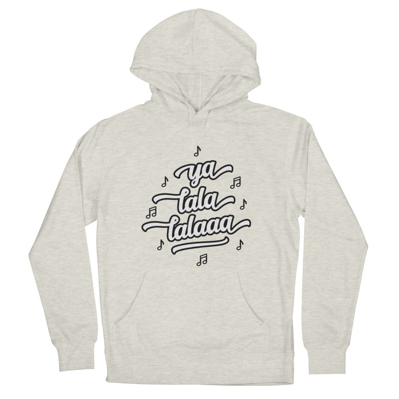Ya Lala Lalaaa T-shirt Men's French Terry Pullover Hoody by MadeByBono