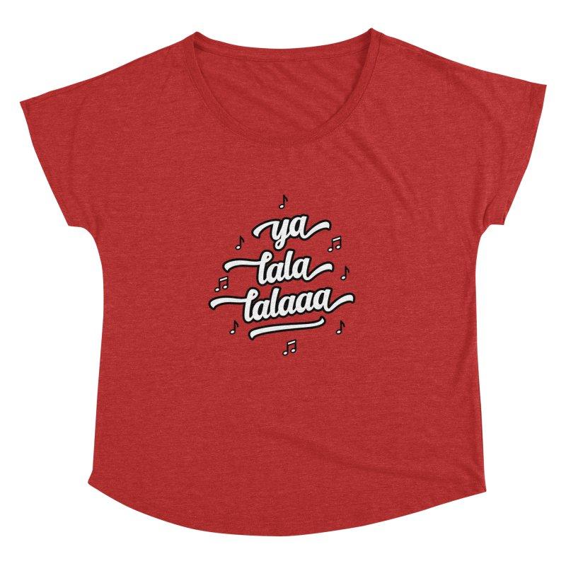 Ya Lala Lalaaa T-shirt Women's Dolman Scoop Neck by MadeByBono