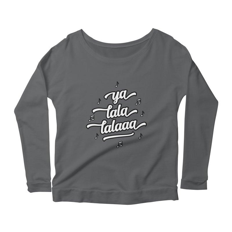 Ya Lala Lalaaa T-shirt Women's Scoop Neck Longsleeve T-Shirt by MadeByBono