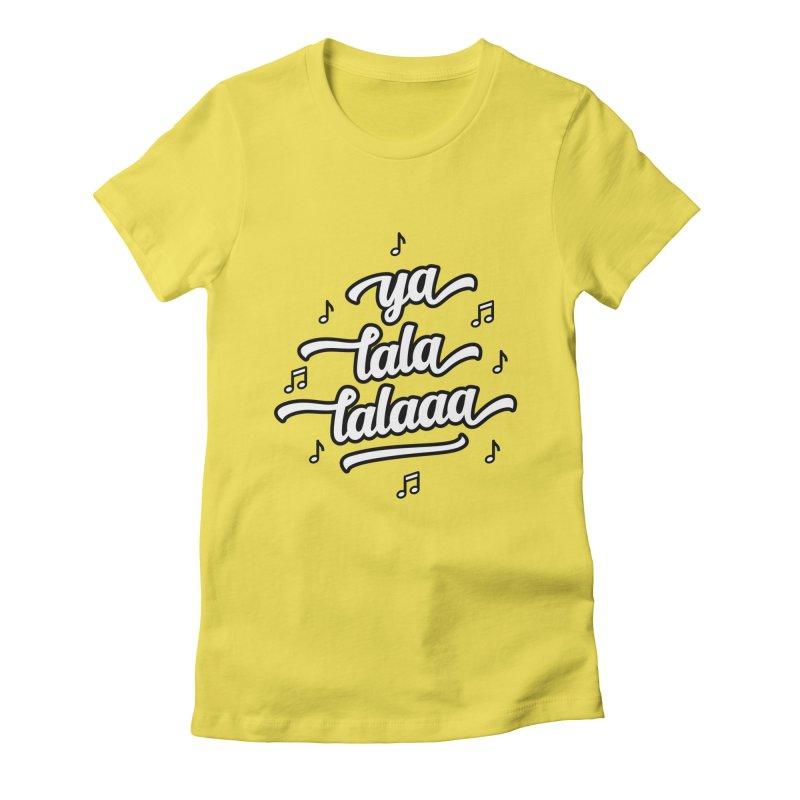 Ya Lala Lalaaa T-shirt Women's Fitted T-Shirt by MadeByBono