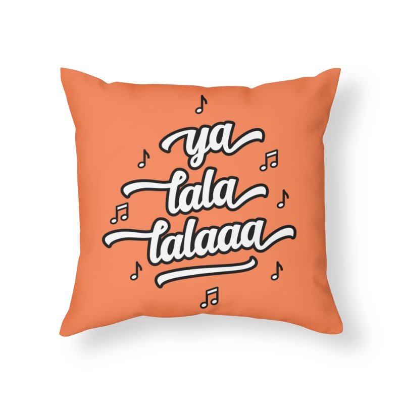 Ya Lala Lalaaa T-shirt Home Throw Pillow by MadeByBono