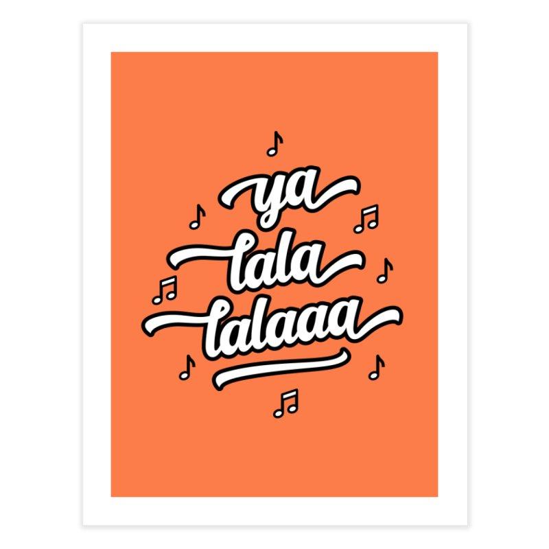Ya Lala Lalaaa T-shirt Home Fine Art Print by MadeByBono
