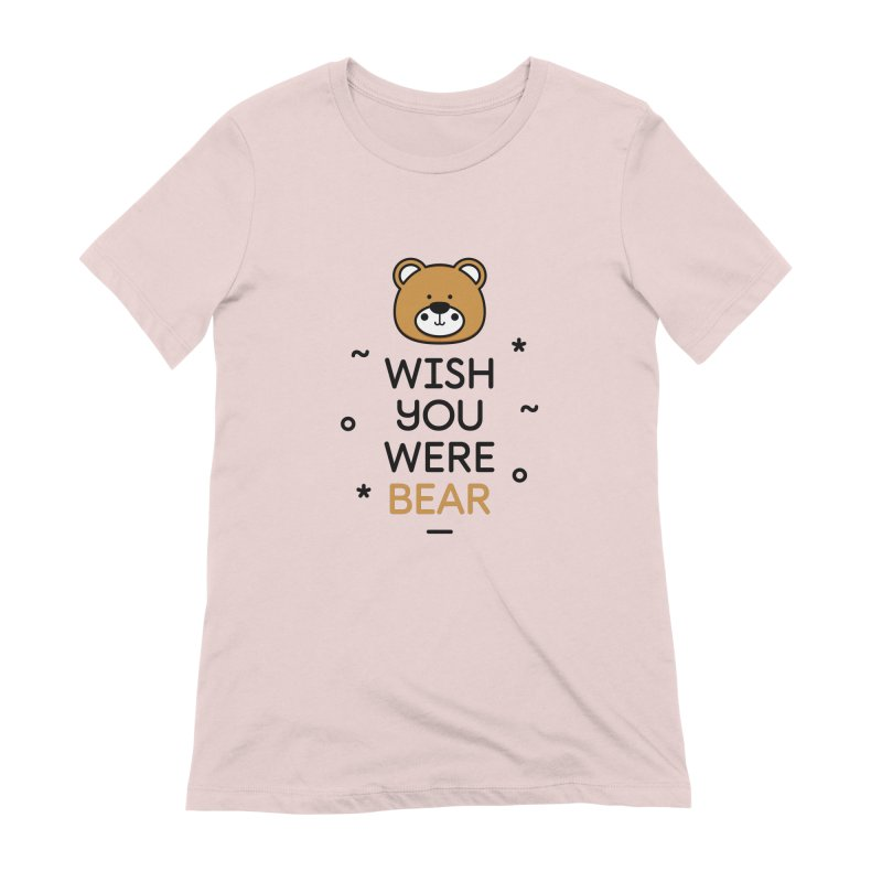 Wish You Were Bear Funny Quote T-Shirt Women's Extra Soft T-Shirt by MadeByBono