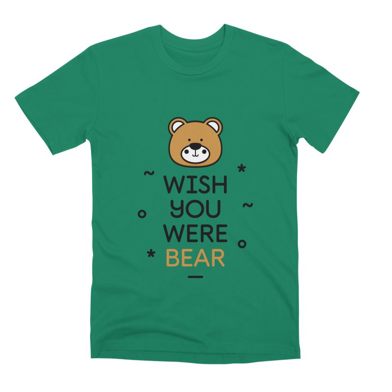 Wish You Were Bear Funny Quote T-Shirt Men's Premium T-Shirt by MadeByBono