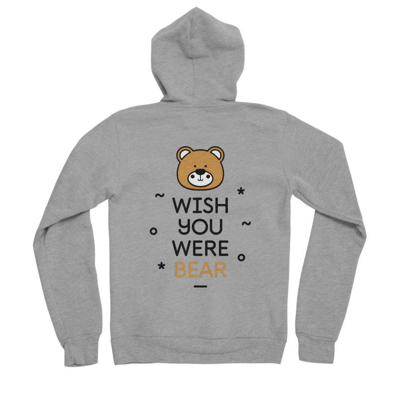 Wish You Were Bear Funny Quote T-Shirt Women's Sponge Fleece Zip-Up Hoody by MadeByBono