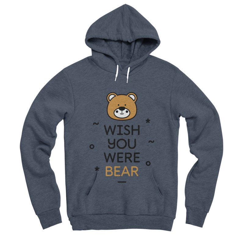 Wish You Were Bear Funny Quote T-Shirt Women's Sponge Fleece Pullover Hoody by MadeByBono