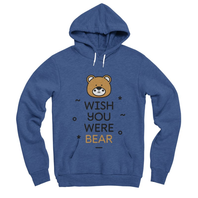 Wish You Were Bear Funny Quote T-Shirt Men's Sponge Fleece Pullover Hoody by MadeByBono