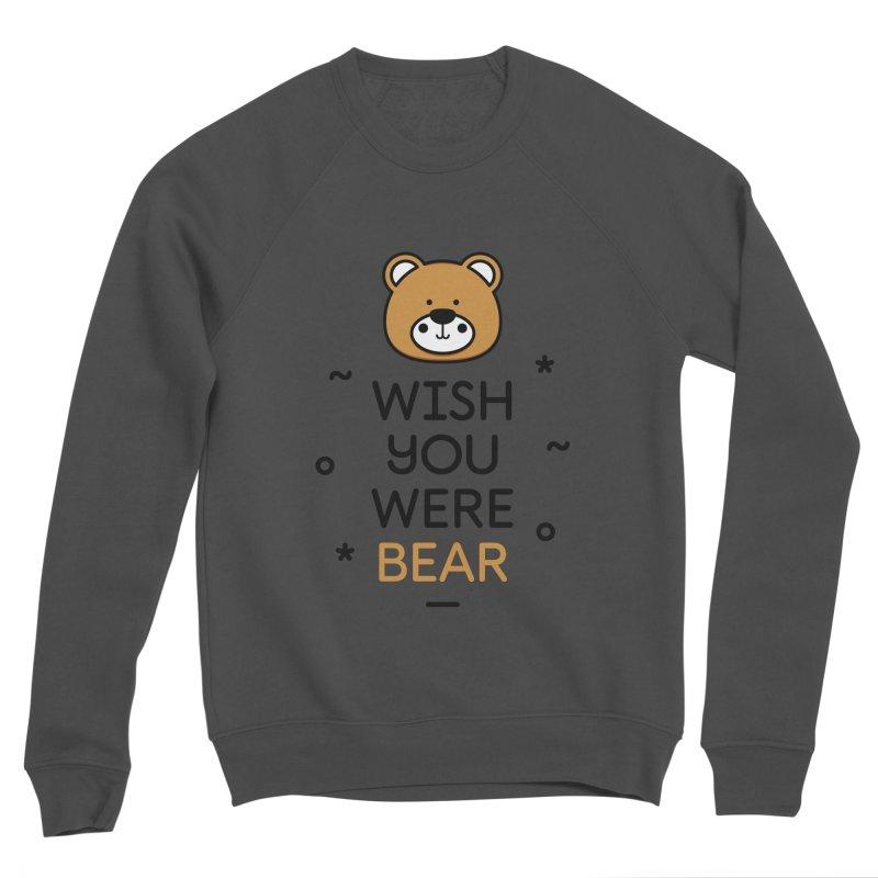 Wish You Were Bear Funny Quote T-Shirt Men's Sponge Fleece Sweatshirt by MadeByBono
