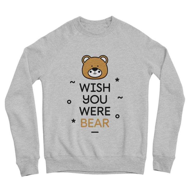 Wish You Were Bear Funny Quote T-Shirt Men's Sponge Fleece Sweatshirt by MadeByBono