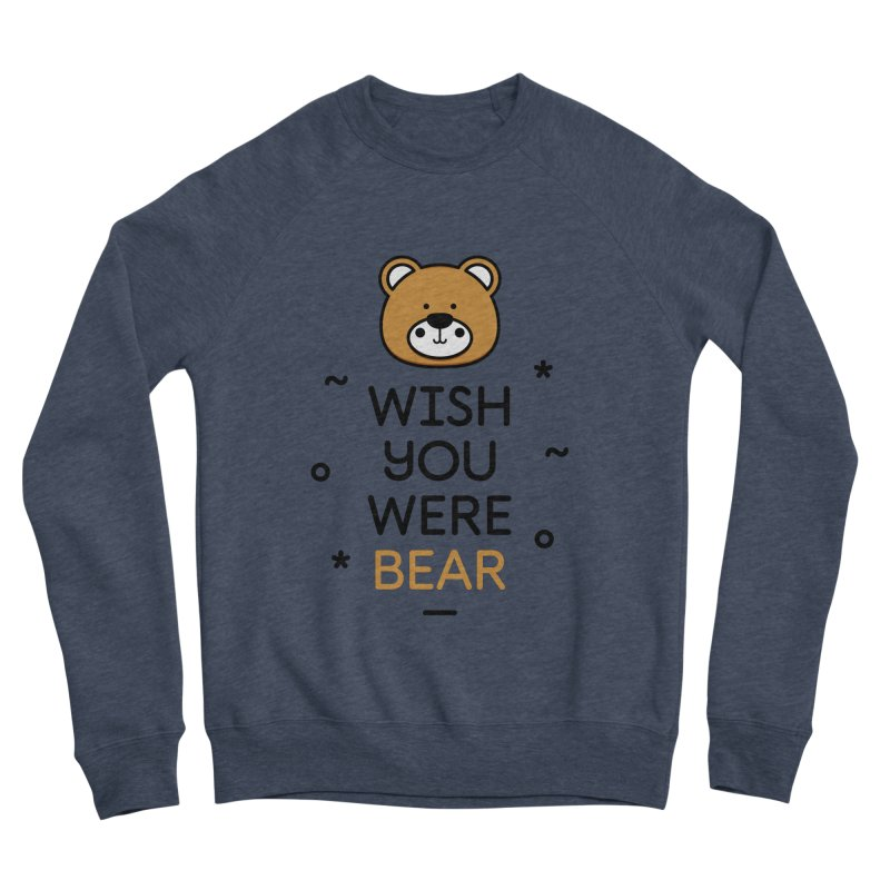 Wish You Were Bear Funny Quote T-Shirt Women's Sponge Fleece Sweatshirt by MadeByBono