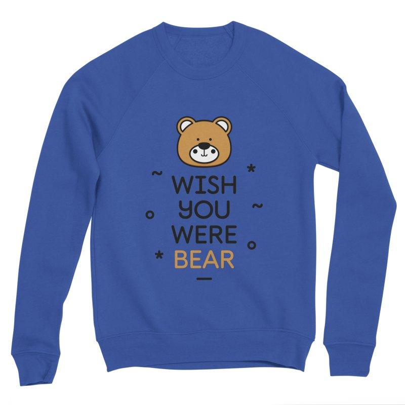 Wish You Were Bear Funny Quote T-Shirt Women's Sponge Fleece Sweatshirt by MadeByBono