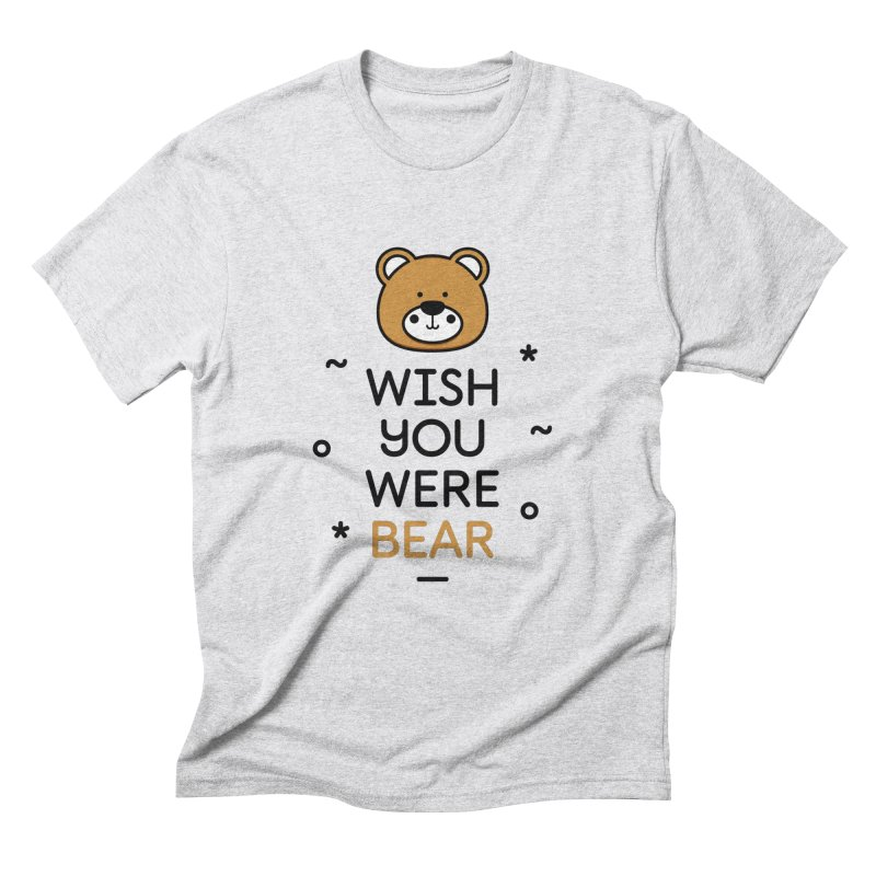 Wish You Were Bear Funny Quote T-Shirt in Men's Triblend T-Shirt Heather White by MadeByBono