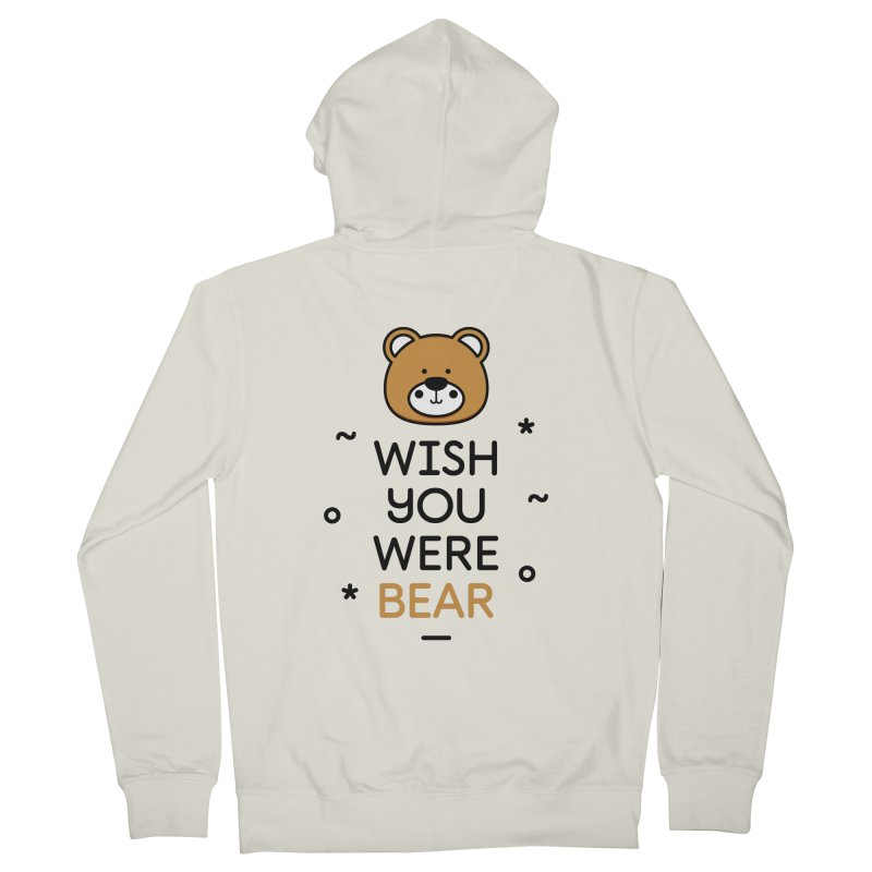 Wish You Were Bear Funny Quote T-Shirt Women's French Terry Zip-Up Hoody by MadeByBono