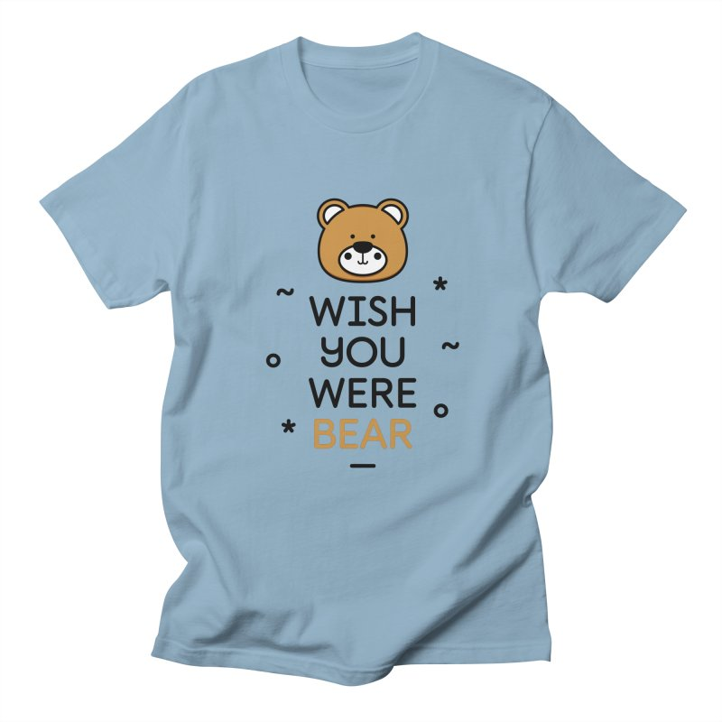 Wish You Were Bear Funny Quote T-Shirt Women's Regular Unisex T-Shirt by MadeByBono