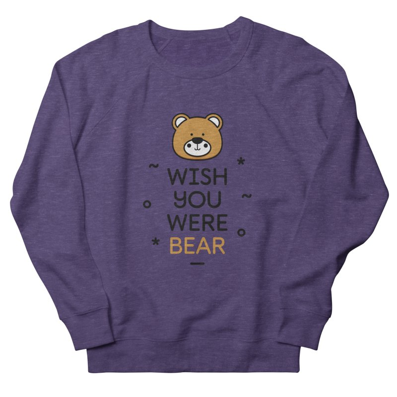 Wish You Were Bear Funny Quote T-Shirt Women's French Terry Sweatshirt by MadeByBono
