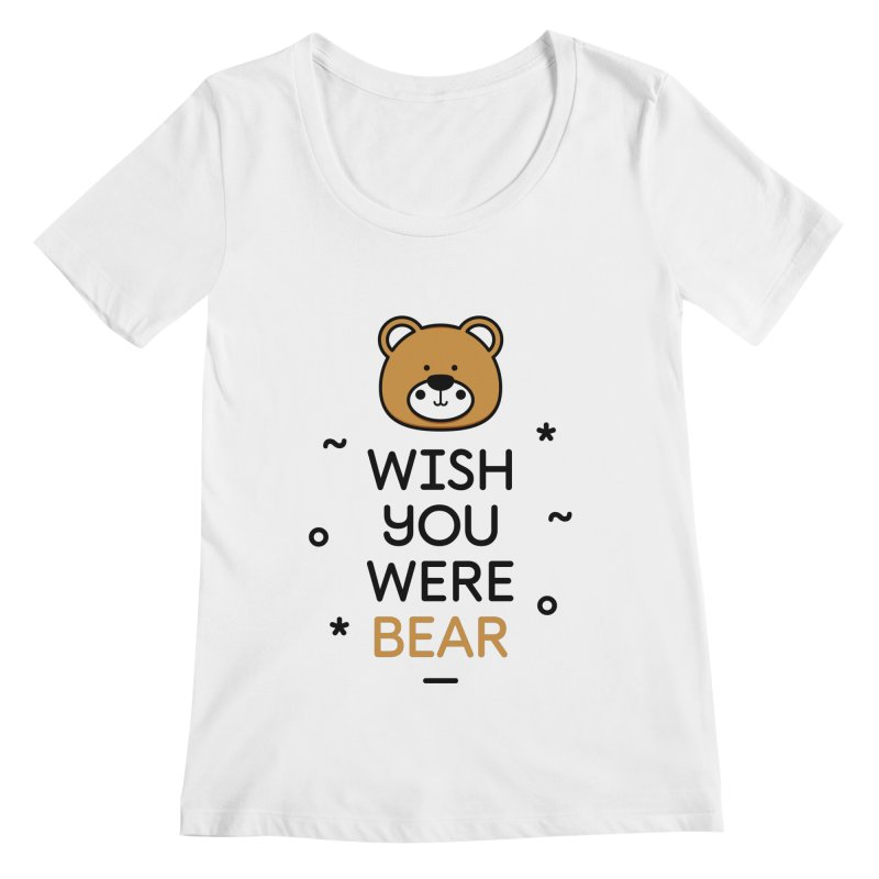 Wish You Were Bear Funny Quote T-Shirt Women's Regular Scoop Neck by MadeByBono
