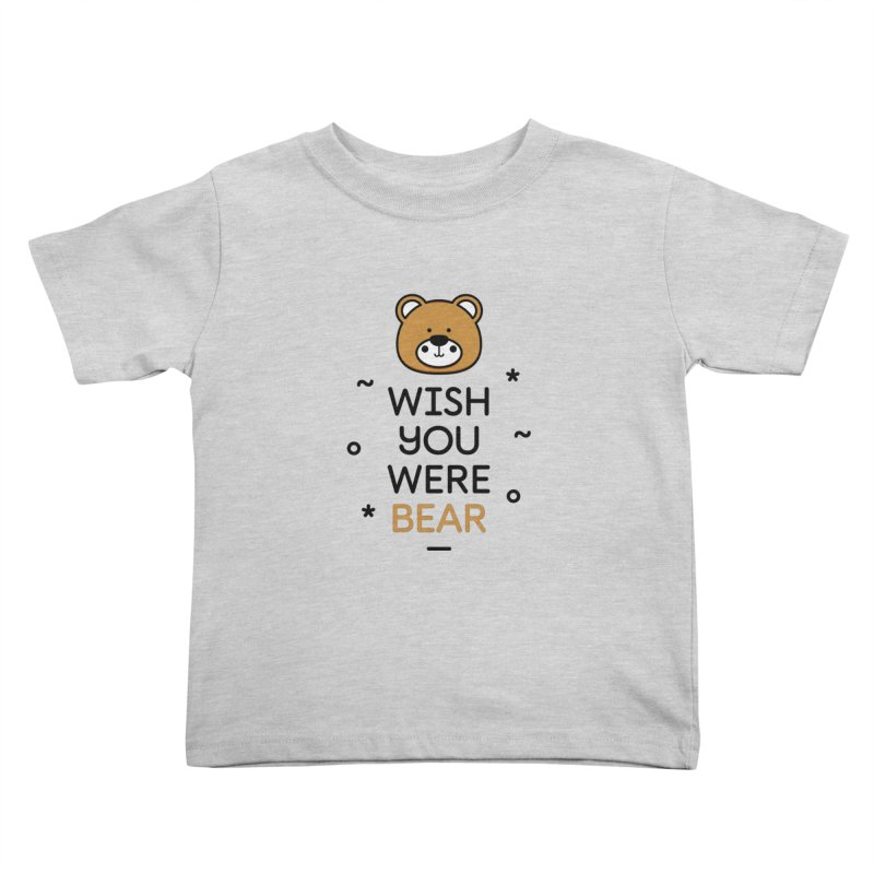 Wish You Were Bear Funny Quote T-Shirt Kids Toddler T-Shirt by MadeByBono