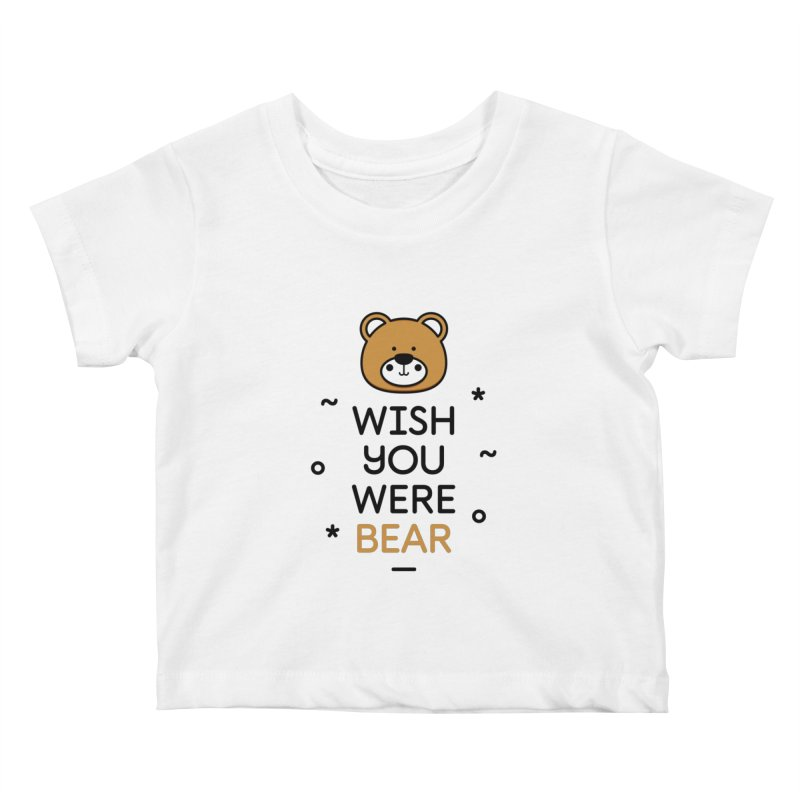 Wish You Were Bear Funny Quote T-Shirt Kids Baby T-Shirt by MadeByBono